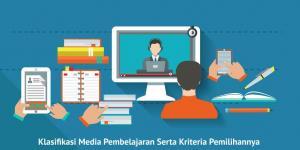 Klasifikasi Media Pembelajaran Serta Kriteria Pemilihannya